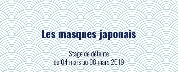 Stages créatifs pendant les vacances de Carnaval, vacances de détente du 4 au 8 mars 2019. Thème : les masques japonais.